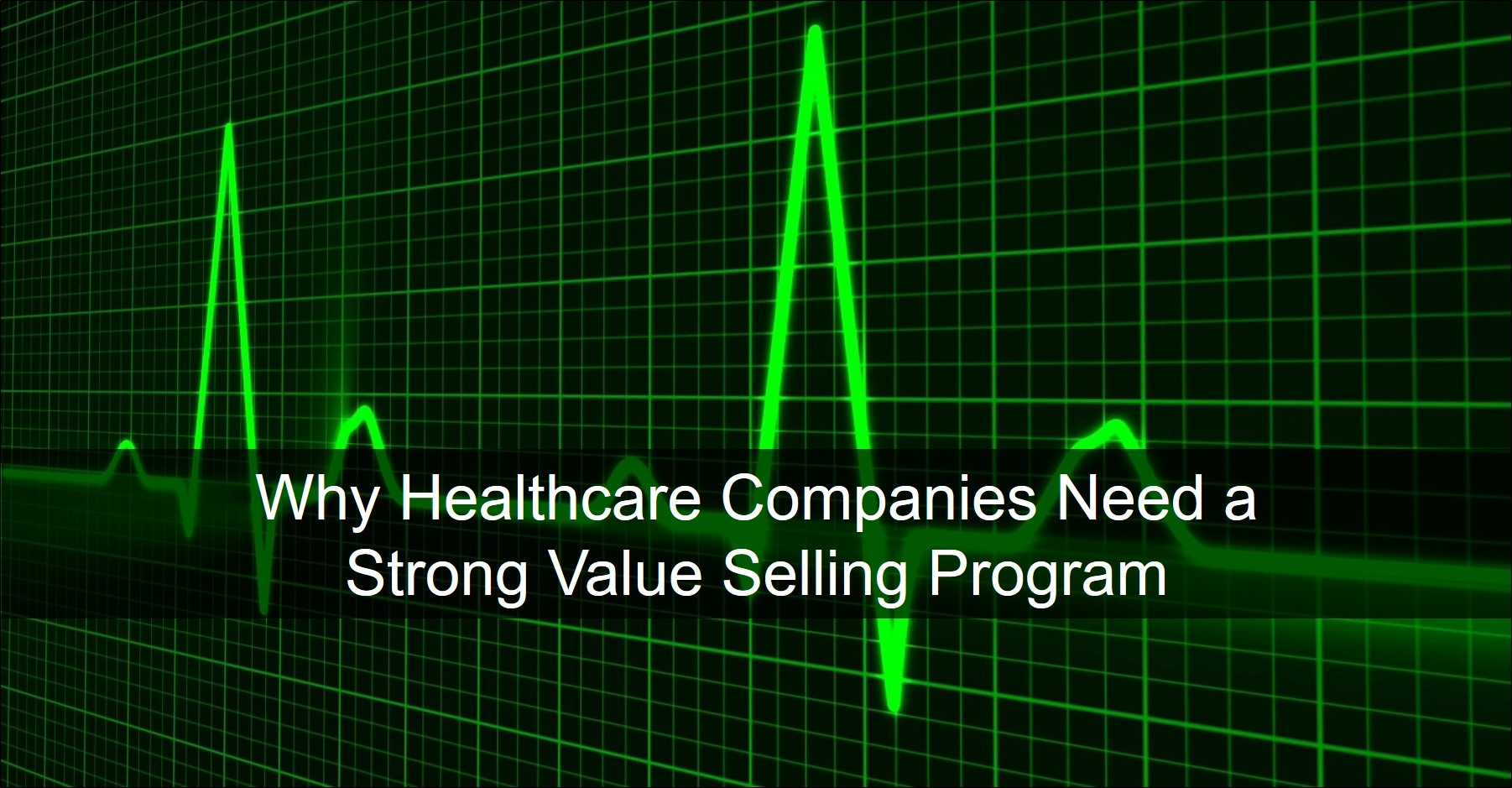 Healthcare companies need a strong value selling program