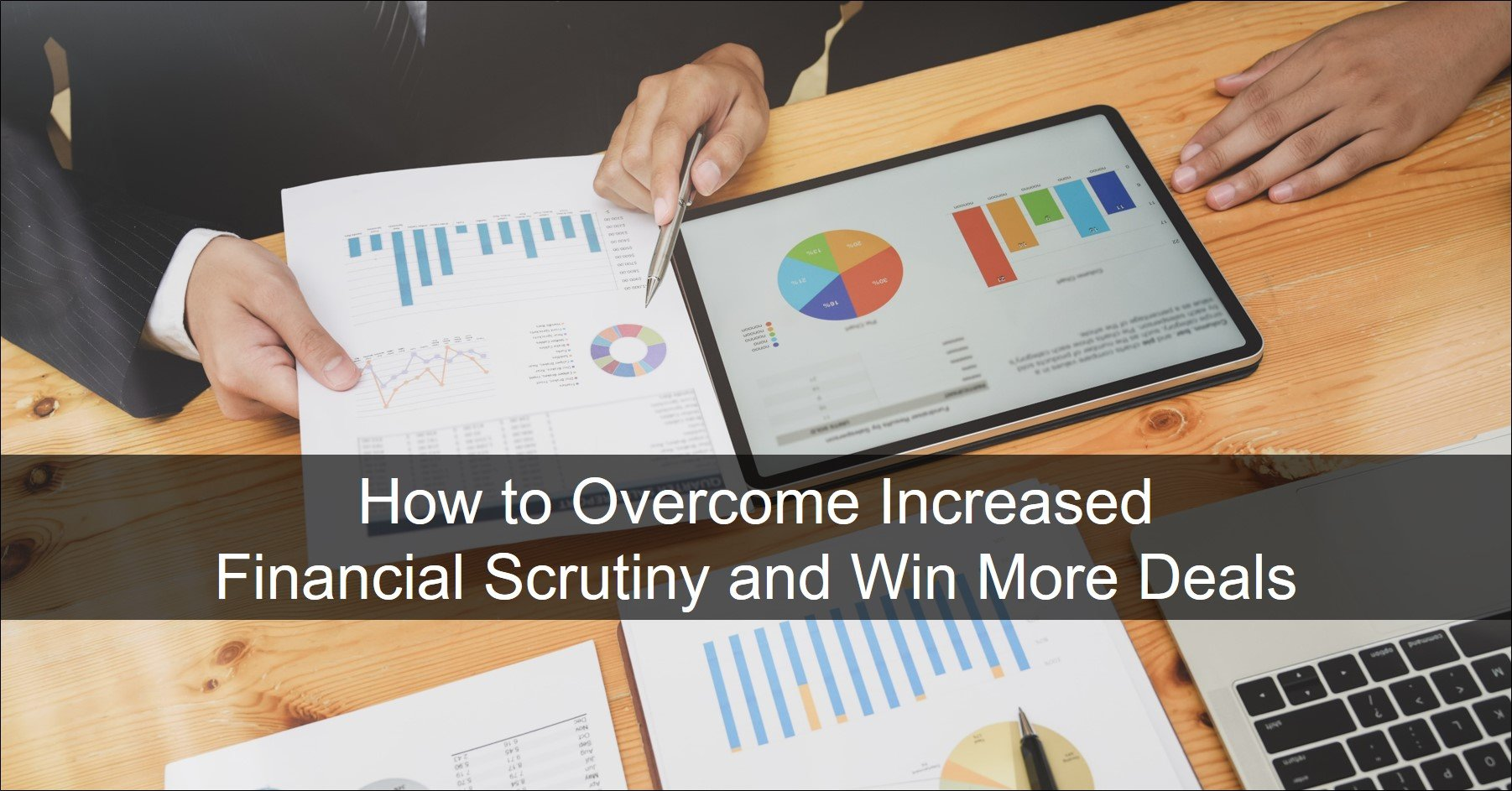 How to Overcome Increased Financial Scrutiny and Win More Deals