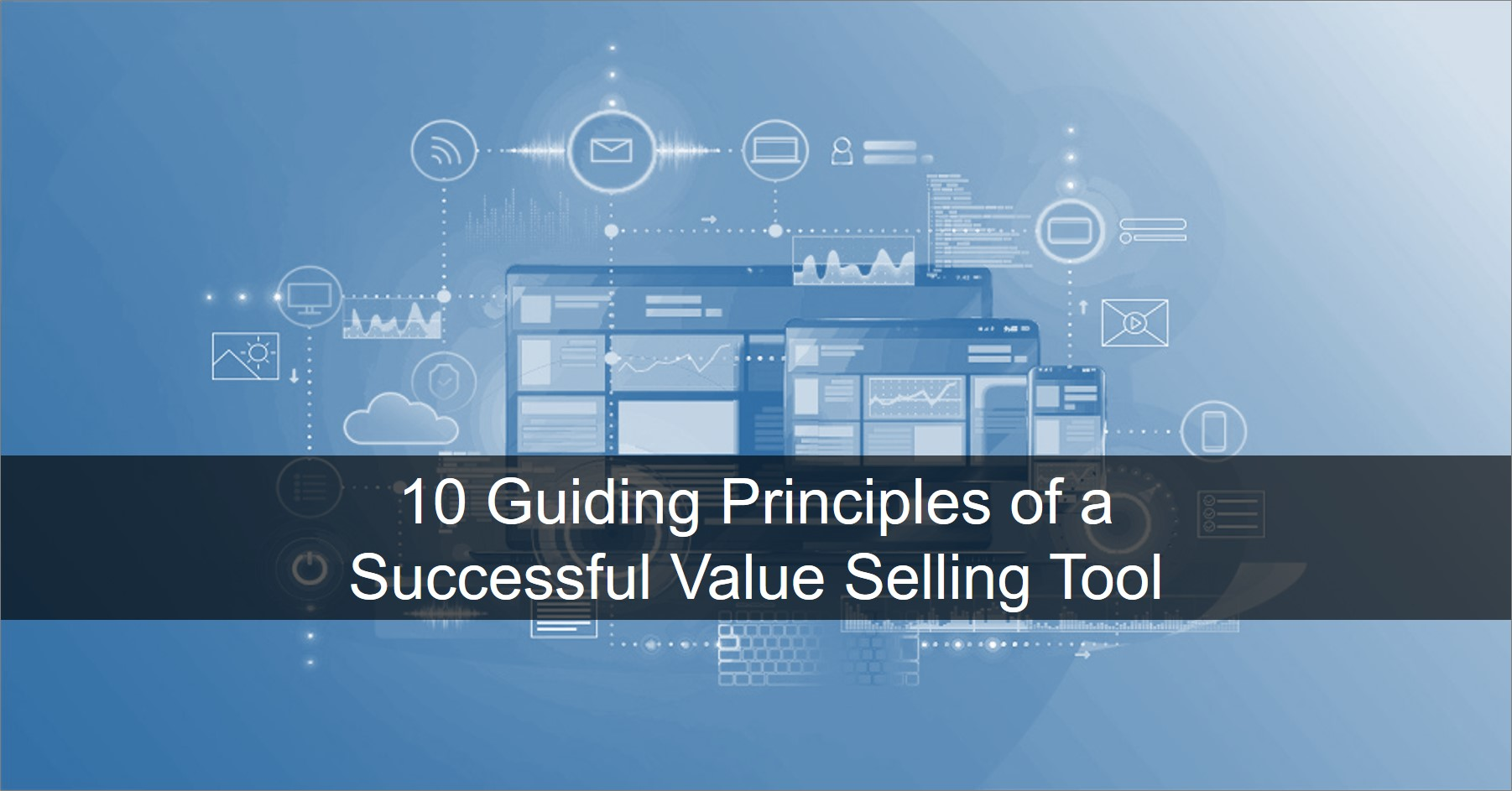 Blog 20210311 - Guiding Principles Value Selling Tools-1