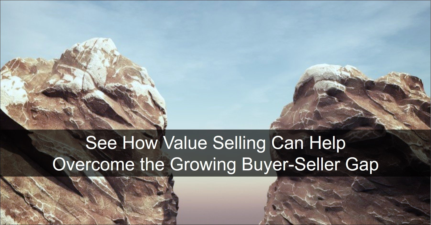 Learn how value selling can help close the buyer seller gap