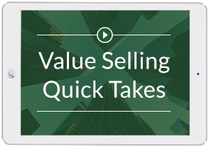 Value Selling Quick Takes